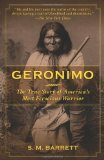 Geronimo The True Story of America's Most Ferocious Warrior 1st 2011 9781616087531 Front Cover