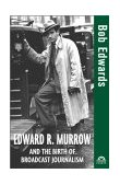 Edward R. Murrow and the Birth of Broadcast Journalism 2004 9780471477532 Front Cover