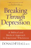 Breaking Through Depression A Biblical and Medical Approach to Emotional Wholeness 2009 9780736925532 Front Cover