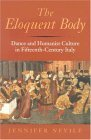 Eloquent Body Dance and Humanist Culture in Fifteenth-Century Italy 2004 9780253344533 Front Cover