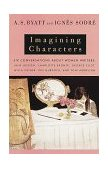 Imagining Characters Six Conversations about Women Writers - Jane Austen, Charlotte Bront�, George Eliot, Willa Cather, Iris Murdoch, and Toni Morrison 1997 9780679777533 Front Cover