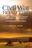 Civil War Road Trip A Guide to Northern Virginia, Maryland and Pennsylvania - First Manassas to Gettysburg 2011 9780881509533 Front Cover