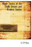 Minor Tactics of the Chalk Stream and Kindred Studies 2009 9781115337533 Front Cover