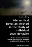 Hierarchical Bayesian Method in the Study of Individual Level Behavior- in the Context of Discrete Choice Modeling with Revealed and Stated Preference 2007 9783836423533 Front Cover