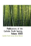 Publications of the Catholic Truth Society: 2009 9781103971534 Front Cover