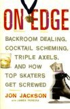 On Edge Backroom Dealing, Cocktail Scheming, Triple Axels, and How Top Skaters Get Screwed 2006 9781560259534 Front Cover