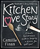 Kitchen Love Stories A Female Cabinetmaker S Guide to Designing a Kitchen You Will Love! 2014 9781940716534 Front Cover