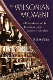 Wilsonian Moment Self-Determination and the International Origins of Anticolonial Nationalism 2009 9780195378535 Front Cover