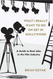 What I Really Want to Do on Set in Hollywood A Guide to Real Jobs in the Film Industry 1st 2008 9780823099535 Front Cover