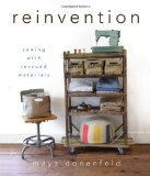 Reinvention Sewing with Rescued Materials 2012 9781118077535 Front Cover
