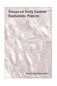 Essays on Early Eastern Eucharistic Prayers 1997 9780814661536 Front Cover