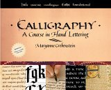 Calligraphy A Course in Hand Lettering 1st 2006 9780823005536 Front Cover