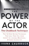 Power of the Actor The Chubbuck Technique -- the 12-Step Acting Technique That Will Take You from Script to a Living, Breathing, Dynamic Character 1st 2005 9781592401536 Front Cover