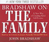 Bradshaw on: The Family, a New Way of Creating Solid Self-esteem 2011 9781452603537 Front Cover
