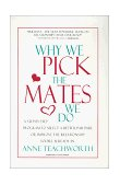 Why We Pick the Mates We Do : A Step by Step Program to Select a Better Partner or Improve the Relationship You Are Already In 1st 2003 Revised  9781889968537 Front Cover