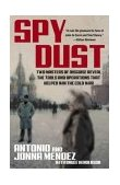 Spy Dust Two Masters of Disguise Reveal the Tools and Operations That Helped Win the Cold War 2003 9780743428538 Front Cover