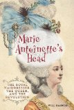 Marie Antoinette's Head The Royal Hairdresser, the Queen, and the Revolution 2013 9780762791538 Front Cover