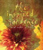 Inspired Gardener What Makes Us Tick 2011 9780981961538 Front Cover