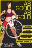 As Good as Gold 1 Woman, 9 Sports, 10 Countries, and a 2-Year Quest to Make the Summer Olympics 2010 9781933060538 Front Cover