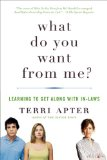 What Do You Want from Me? Learning to Get along with In-Laws 2010 9780393338539 Front Cover