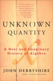 Unknown Quantity A Real and Imaginary History of Algebra 2007 9780452288539 Front Cover