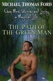 Path of the Green Man Gay Men, Wicca, and Living a Magical Life 2005 9780806526539 Front Cover