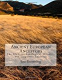 Ancient European Ancestors The DNA, Archaeological, Historic, and Linguistic Evidence 2013 9781475099539 Front Cover
