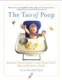 Tao of Poop Keeping Your Sanity (and Your Soul) While Raising a Baby 2008 9781590305539 Front Cover