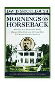 Mornings on Horseback The Story of an Extraordinary Family, a Vanished Way of Life and the Unique Child Who Became Theodore Roosevelt 1st 1982 9780671447540 Front Cover