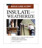 Insulate and Weatherize Expert Advice from Start to Finish 2002 9781561585540 Front Cover