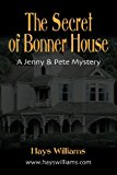 secret of bonner House Another Story of Adventure and Friendship for Kids Who Love Dogs, Ghosts, Angels and Best Friends - A Jenny and Pete Mystery 2012 9781614342540 Front Cover