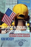 US Labor in Trouble and Transition The Failure of Reform from above, the Promise of Revival from Below 2007 9781844671540 Front Cover