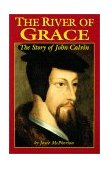 River of Grace The Story of John Calvin 1999 9781882514540 Front Cover