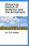 Historical Sketch of Armenia and the Armenians 2009 9781110856541 Front Cover