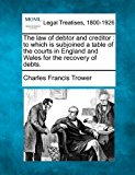 law of debtor and creditor : to which Is subjoined a table of the courts in England and Wales for the recovery of Debts 2010 9781240140541 Front Cover