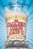 Ramen King and I How the Inventor of Instant Noodles Fixed My Love Life 1st 2010 9781592405541 Front Cover