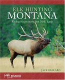 Elk Hunting Montana Finding Success on the Best Public Lands 2007 9781599211541 Front Cover