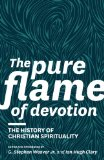 Pure Flame of Devotion The History of Christian Spirituality: Essays in Honour of Michael A.G. Haykin 2013 9781894400541 Front Cover