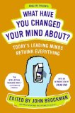 What Have You Changed Your Mind About? Today's Leading Minds Rethink Everything 2014 9780061686542 Front Cover