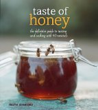 Taste of Honey The Definitive Guide to Tasting and Cooking with 40 Varietals 2013 9781449427542 Front Cover