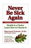 Never Be Sick Again Health Is a Choice, Learn How to Choose It 2002 9781558749542 Front Cover