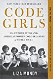 Code Girls The Untold Story of the American Women Code Breakers Who Helped Win World War II 2018 9780316352543 Front Cover