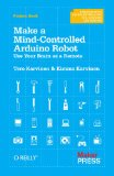 Make a Mind-Controlled Arduino Robot Use Your Brain As a Remote 2011 9781449311544 Front Cover