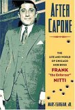 After Capone The Life and World of Chicago Mob Boss Frank the Enforcer Nitti 2005 9781581824544 Front Cover