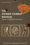 Zombie Combat Manual A Guide to Fighting the Living Dead 2010 9780425232545 Front Cover