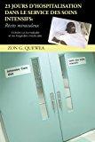 23 Jours D'Hospitalisation Dans le Service des Soins Intensifs R�Cits Miraculeux: Victoire Sur la Maladie et les Trag�Dies M�Dicales 2011 9781462030545 Front Cover