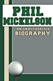 Phil Mickelson An Unauthorized Biography 2014 9781619843547 Front Cover