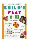 Child's Play (6-12) 160 Instant Activities, Crafts, and Science Projects for Grade Schoolers 1992 9780517583548 Front Cover