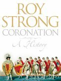 Coronation A History of Kingship and the British Monarchy 2006 9780007160549 Front Cover