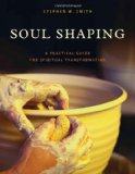 Soul Shaping A Practical Guide for Spiritual Transformation 2011 9780781404549 Front Cover